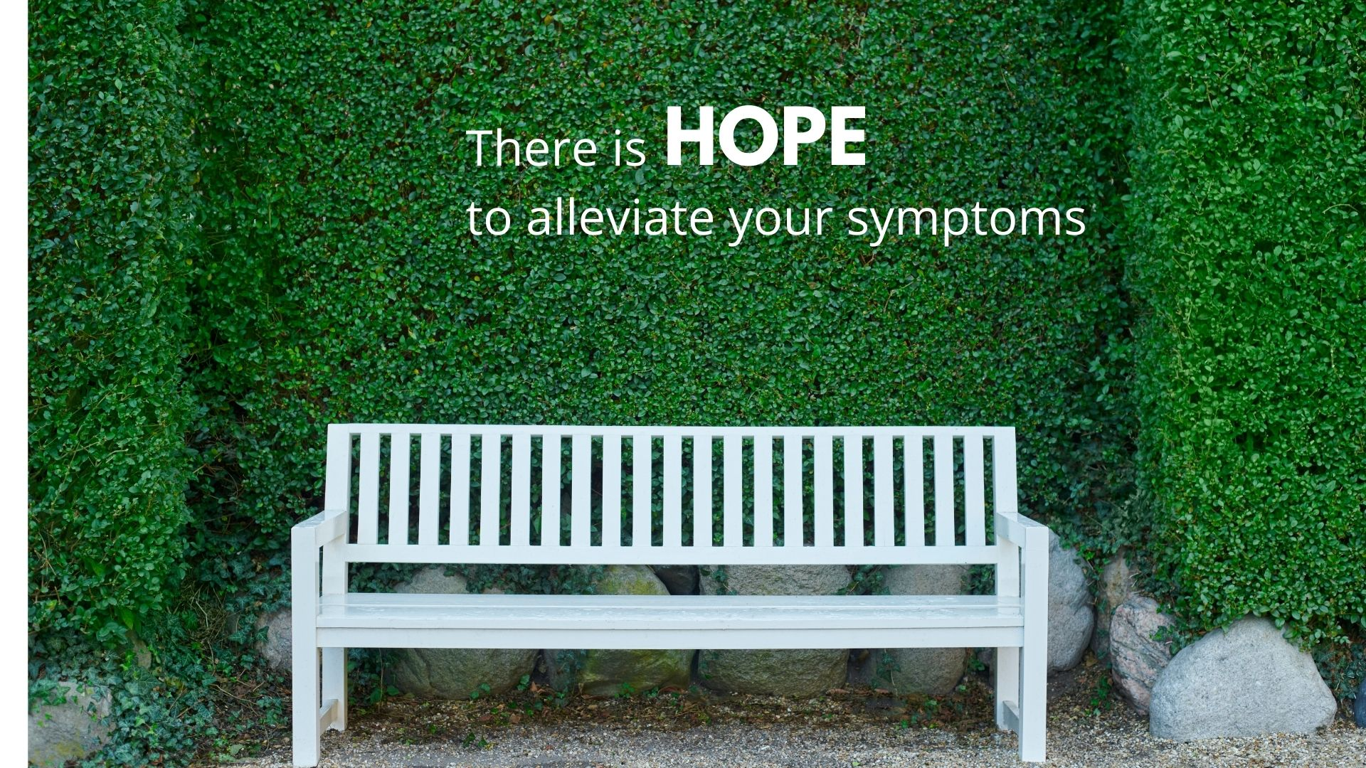 THERE IS HOPE to alleviate symptoms